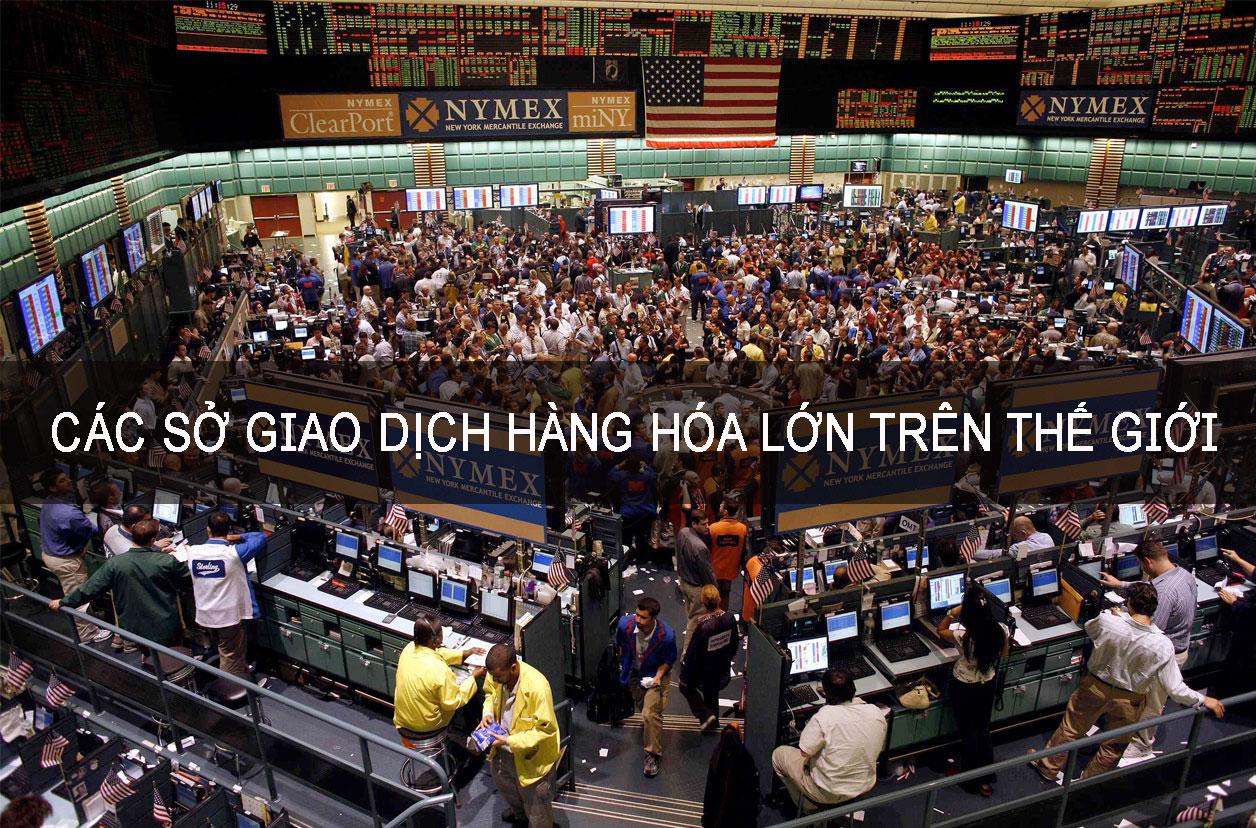 Các sở giao dịch hàng hóa lớn trên thế giới