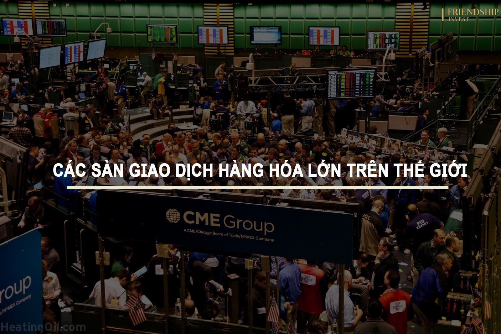 Các sàn giao dịch hàng hóa lớn trên thế giới