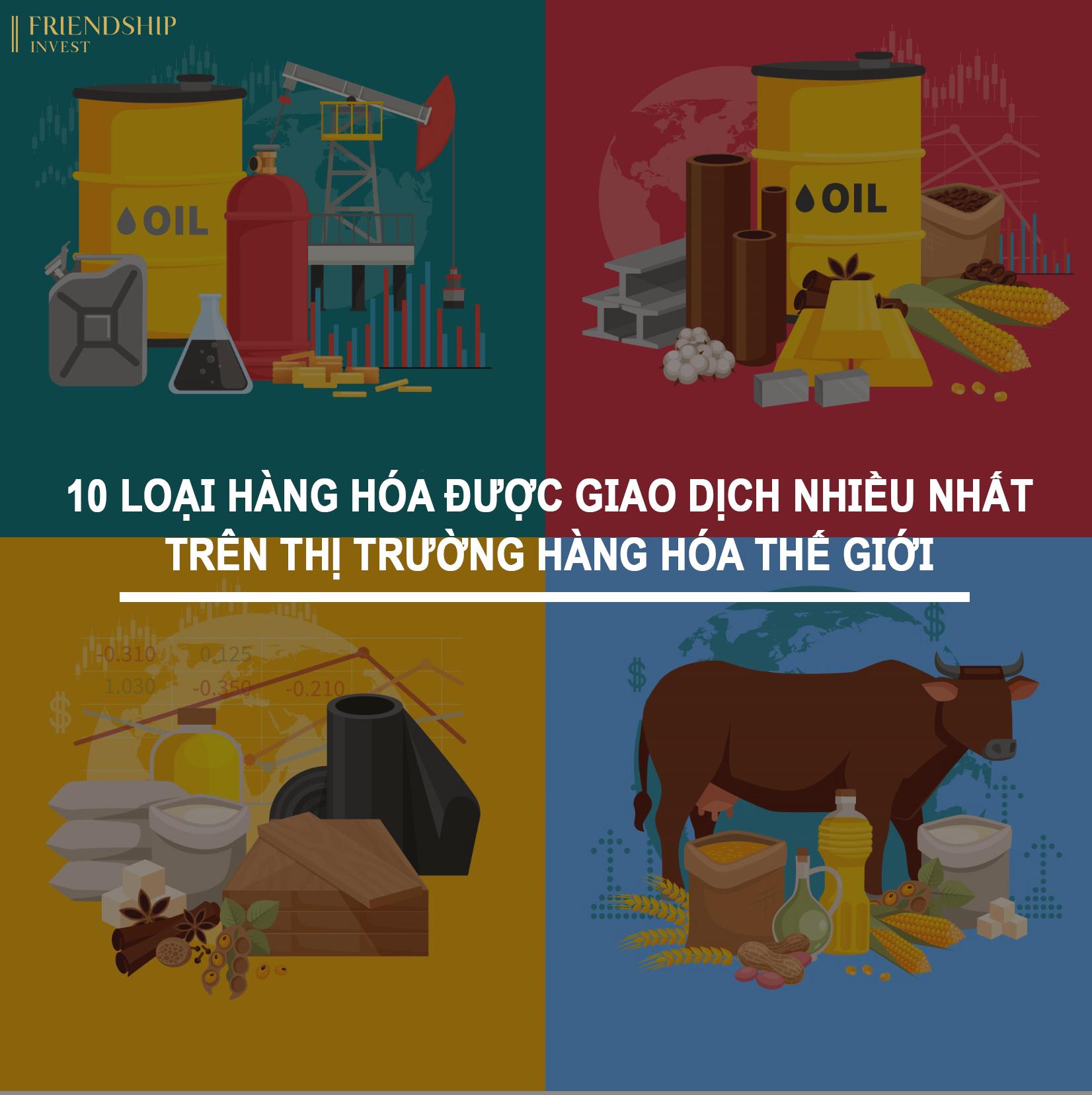 Hàng hóa được giao dịch nhiều nhất trên thị trường hàng hóa thế giới