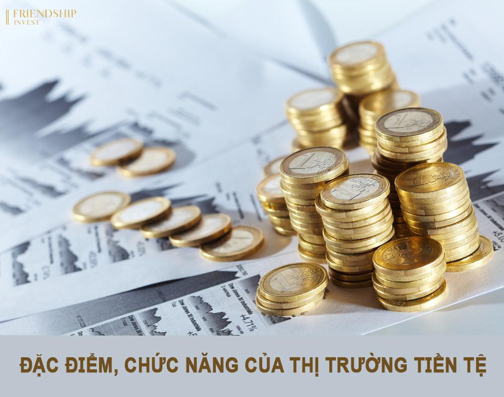 Đặc điểm, chức năng của thị trường tiền tệ