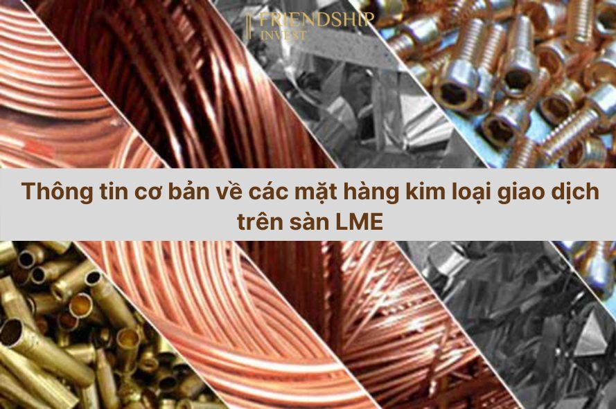 Các thông tin cơ bản về mặt hàng kim loại giao dịch trên sàn LME
