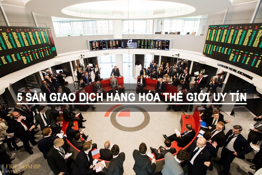 5 sàn giao dịch hàng hóa thế giới uy tín