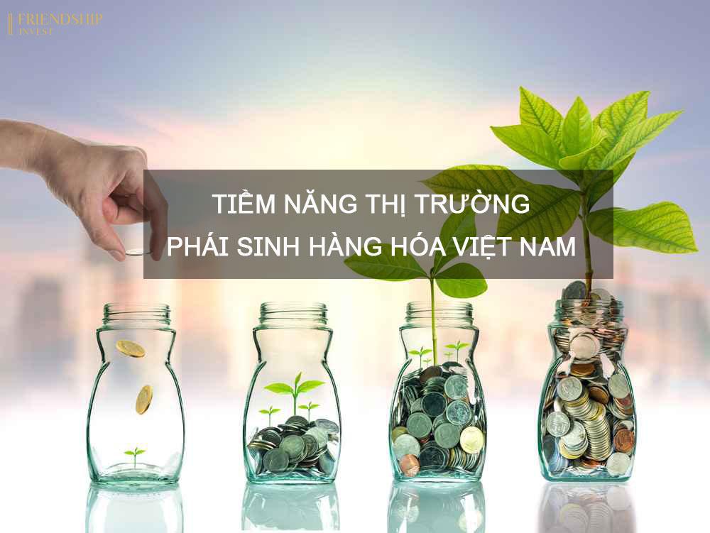 Tiềm năng thị trường phái sinh hàng hóa Việt Nam