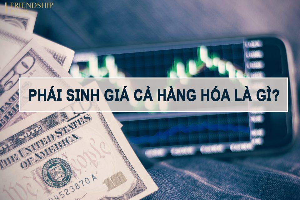 Đặc điểm của phái sinh giá cả hàng hóa là gì?