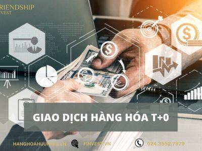 Giao dịch hàng hóa T+0 đem lại lợi ích gì cho các nhà đầu tư